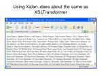 using xalan does about the same as xsltransformer