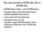you can convert a dom doc into a jdom doc