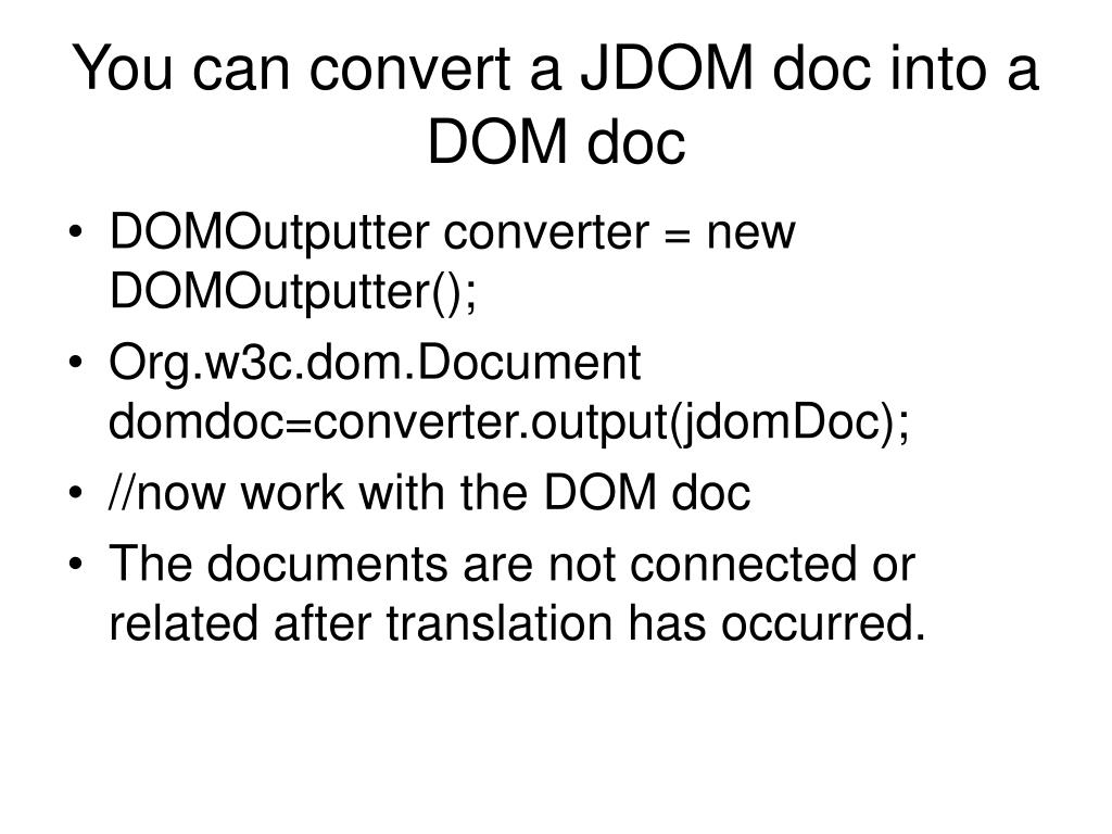 You can convert a JDOM doc into a DOM doc