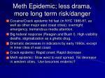 meth epidemic less drama more long term risk danger