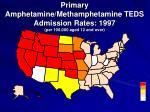 primary amphetamine methamphetamine teds admission rates 1997 per 100 000 aged 12 and over