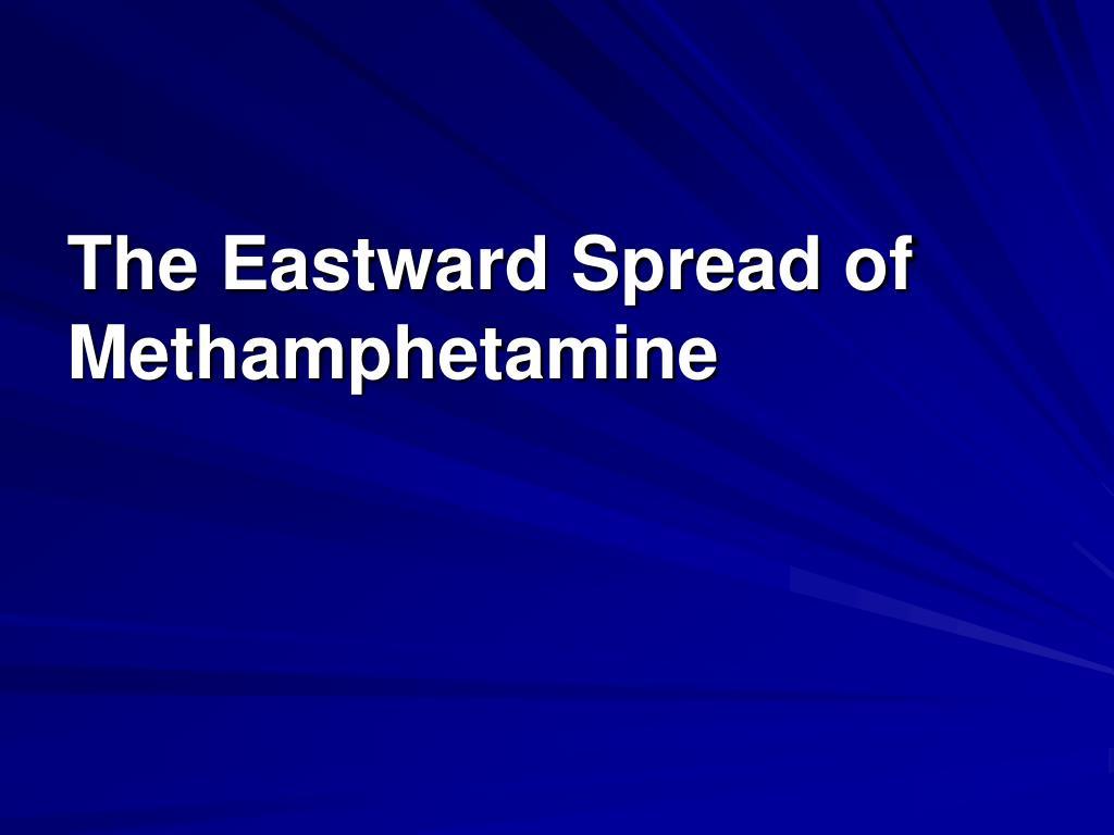 The Eastward Spread of Methamphetamine