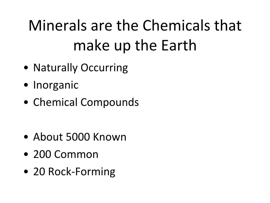 Minerals are the Chemicals that make up the Earth