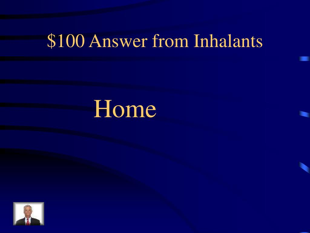 $100 Answer from Inhalants