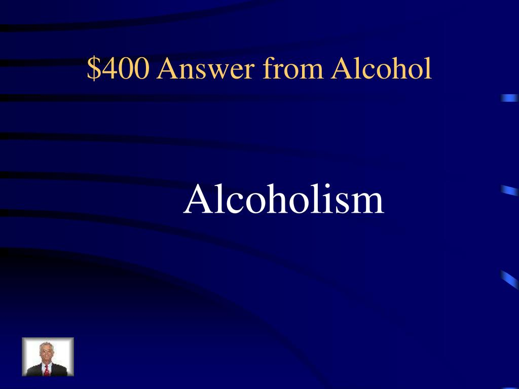 $400 Answer from Alcohol