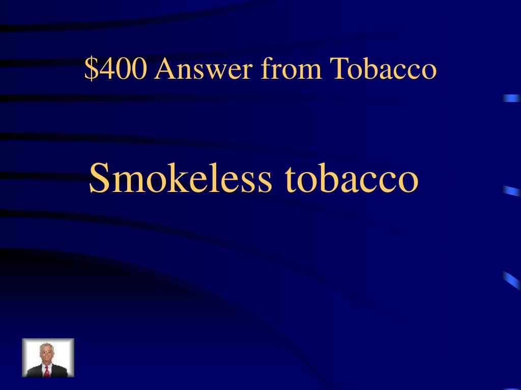 $400 Answer from Tobacco