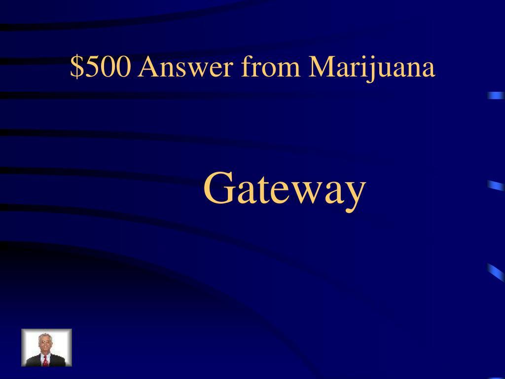 $500 Answer from Marijuana