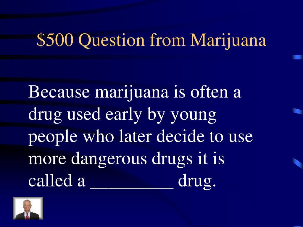 $500 Question from Marijuana