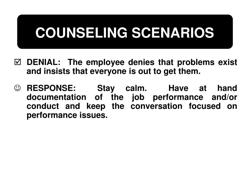 DENIAL:  The employee denies that problems exist and insists that everyone is out to get them.