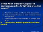 g0b11 which of the following is good engineering practice for lightning protection grounds56