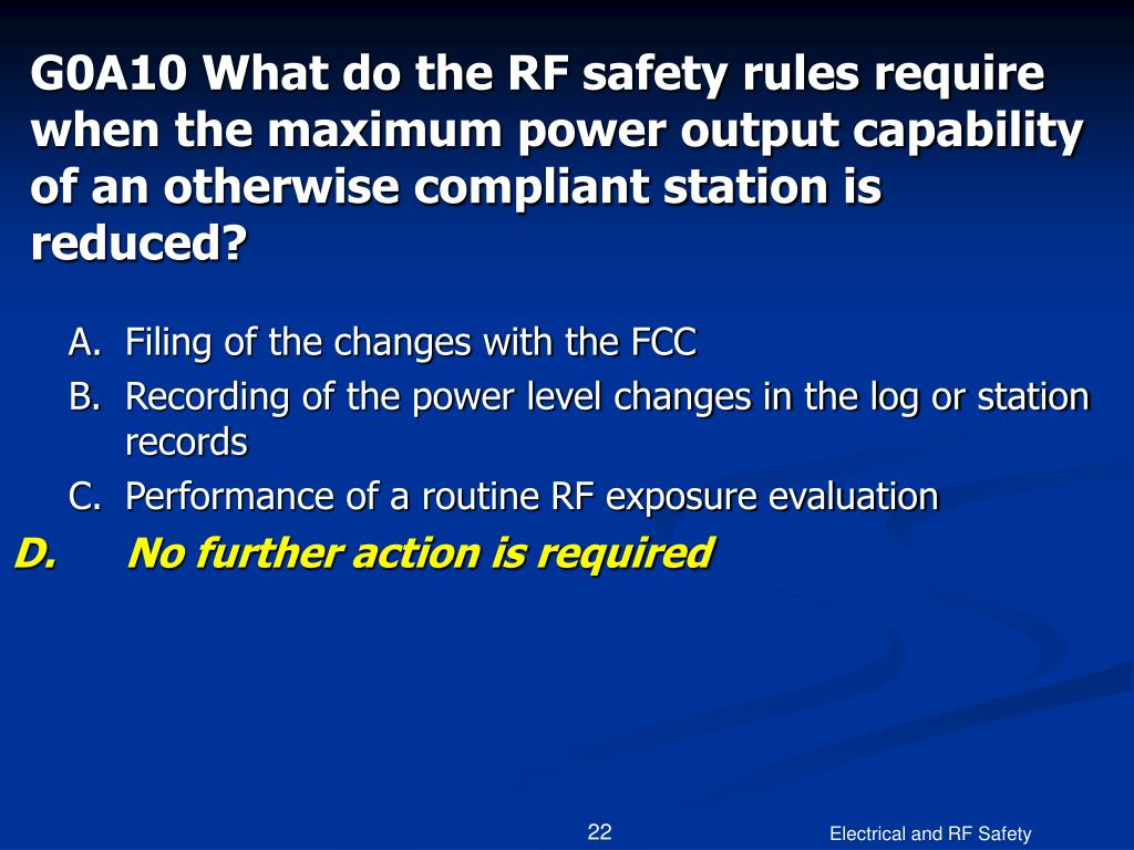 G0A10 What do the RF safety rules require when the maximum power output capability of an otherwise compliant station is reduced?