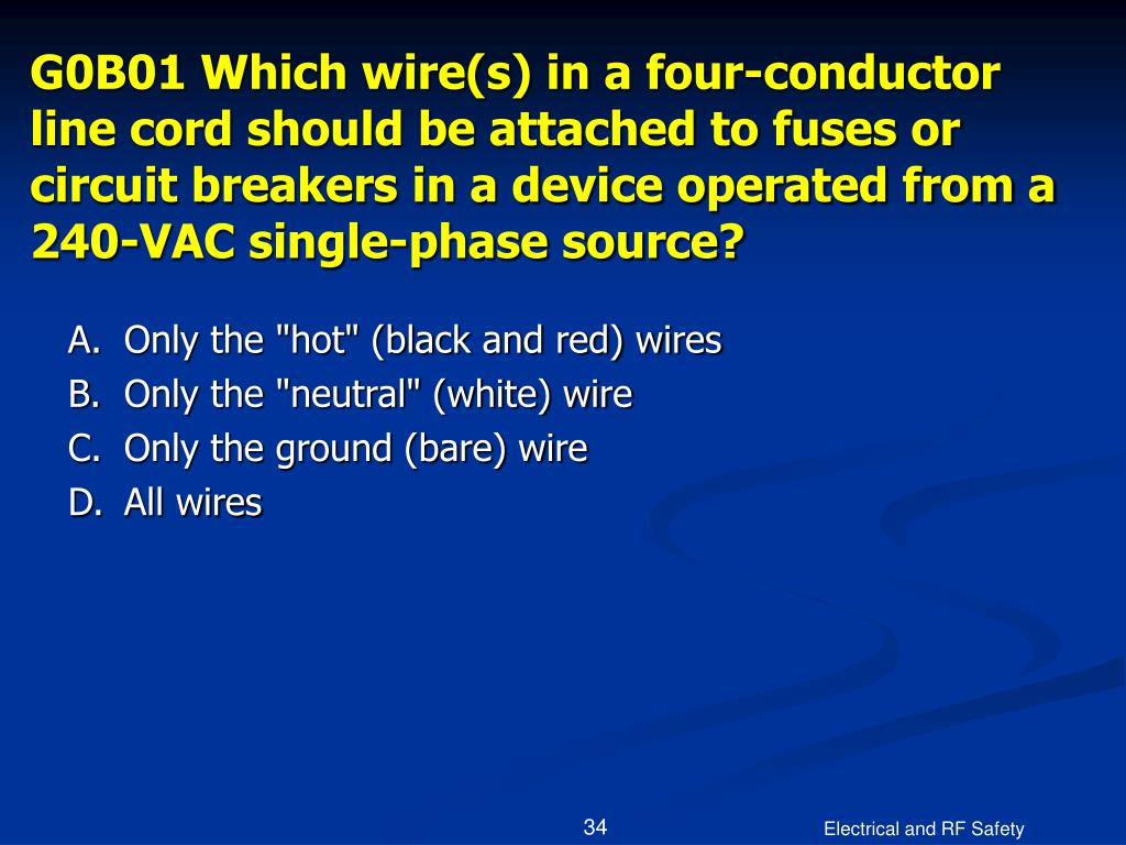 G0B01 Which wire(s) in a four-conductor line cord should be attached to fuses or circuit breakers in a device operated from a 240-VAC single-phase source?