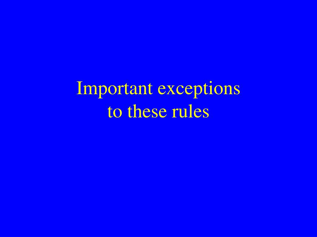 Important exceptions