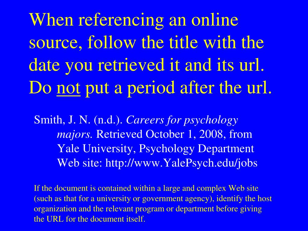 When referencing an online source, follow the title with the date you retrieved it and its url. Do
