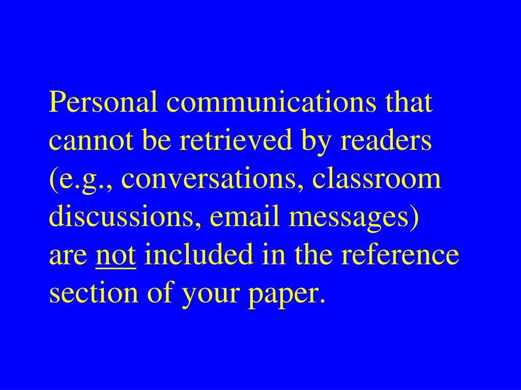 Personal communications that cannot be retrieved by readers (e.g., conversations, classroom discussions, email messages)