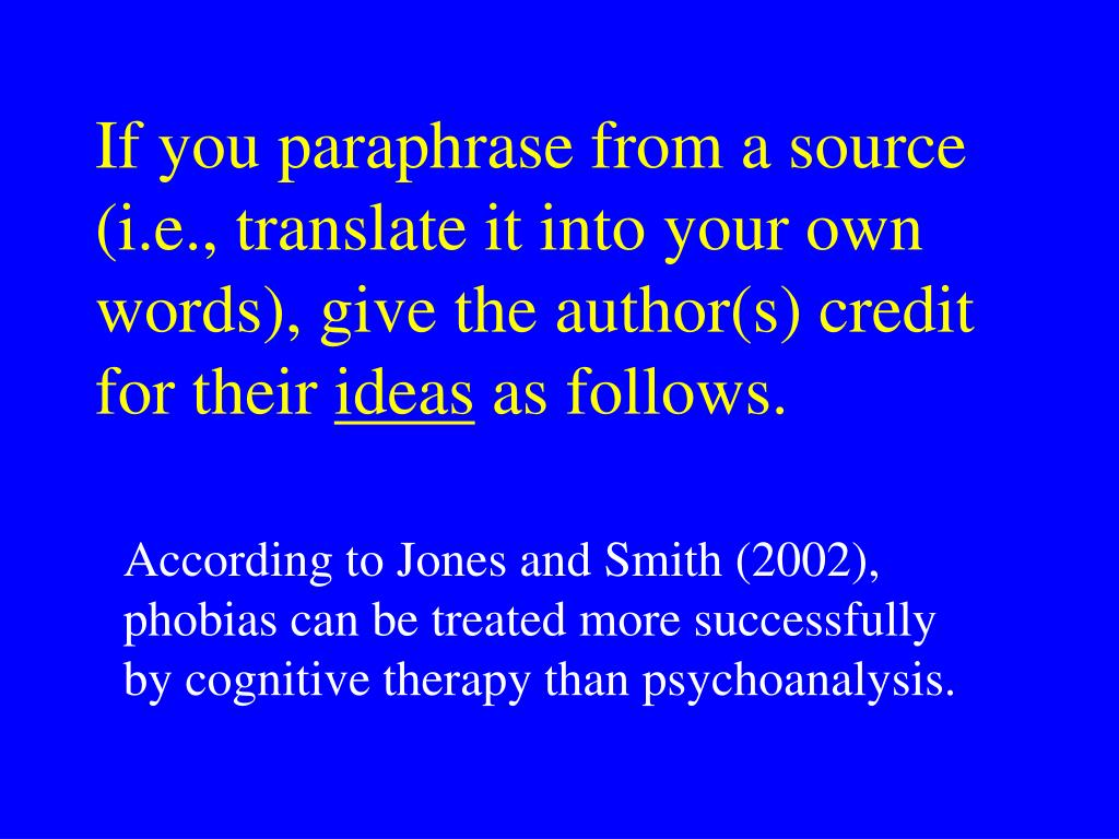 If you paraphrase from a source (i.e., translate it into your own words), give the author(s) credit for their