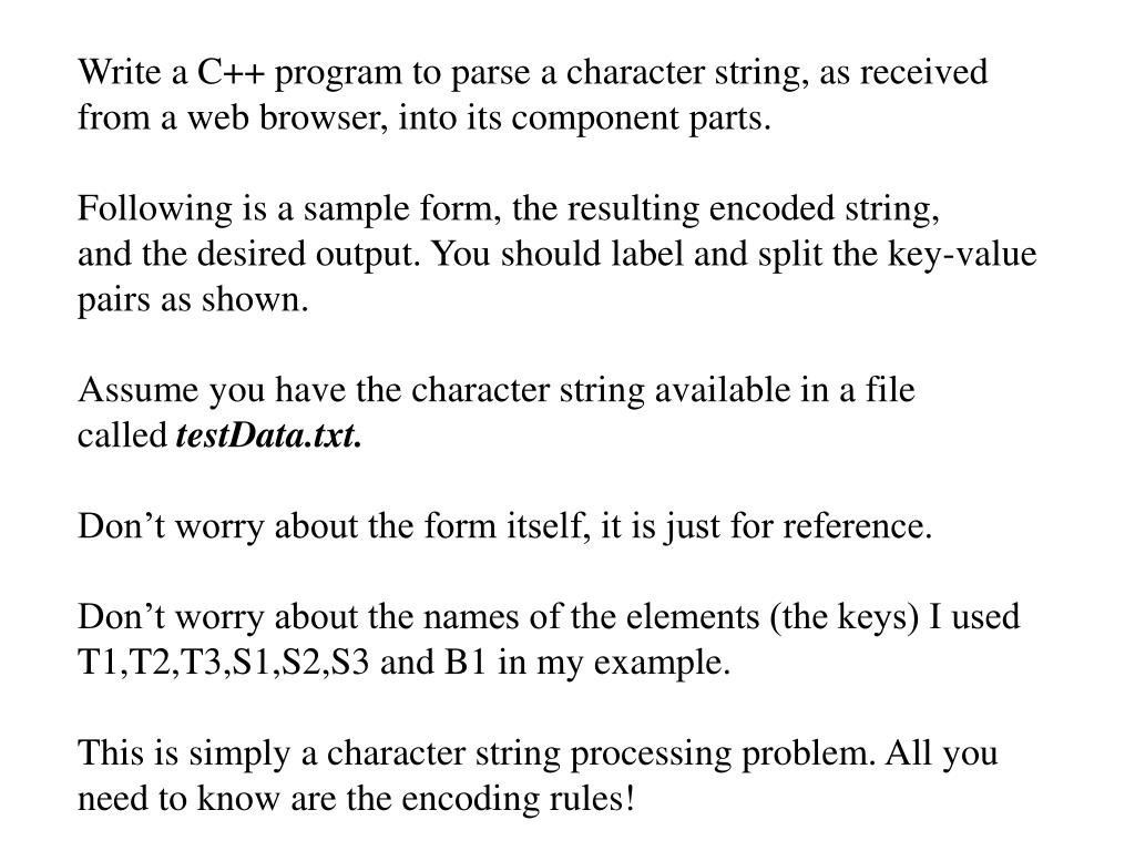 Write a C++ program to parse a character string, as received from a web browser, into its component parts.