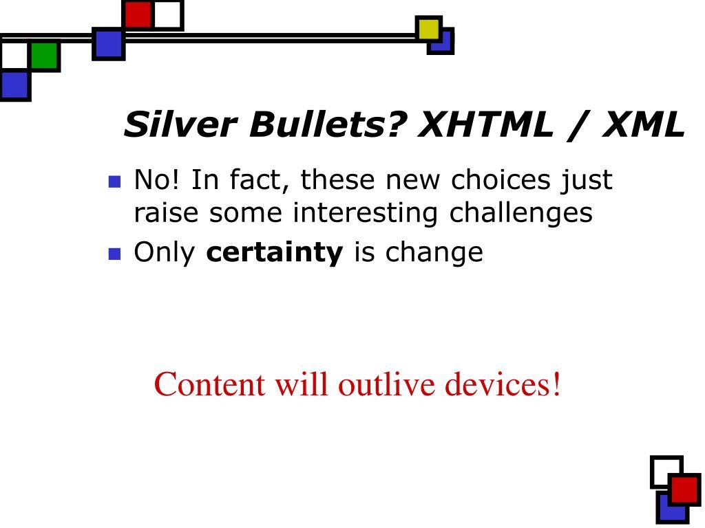 Silver Bullets? XHTML / XML