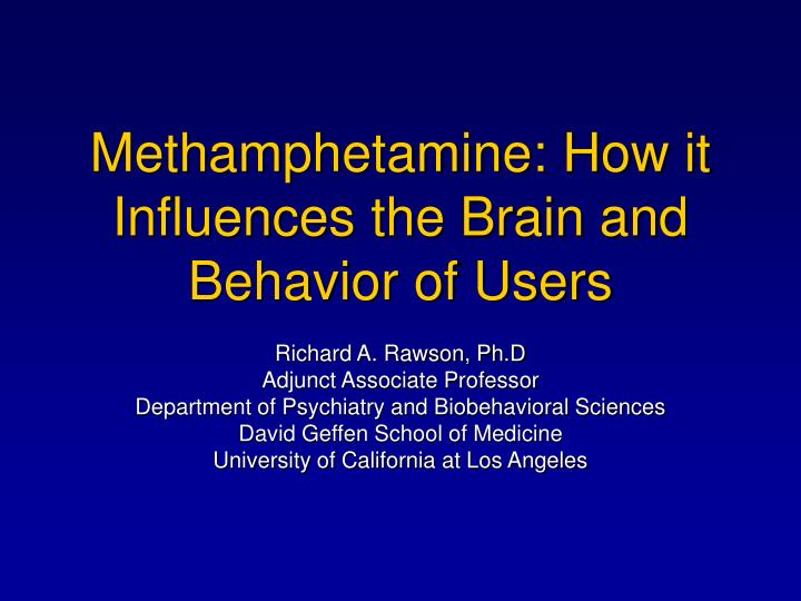 Methamphetamine how it influences the brain and behavior of users l.jpg
