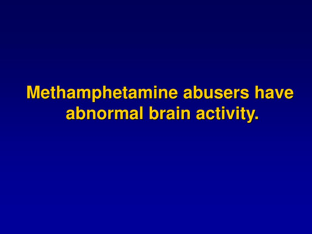 Methamphetamine abusers have