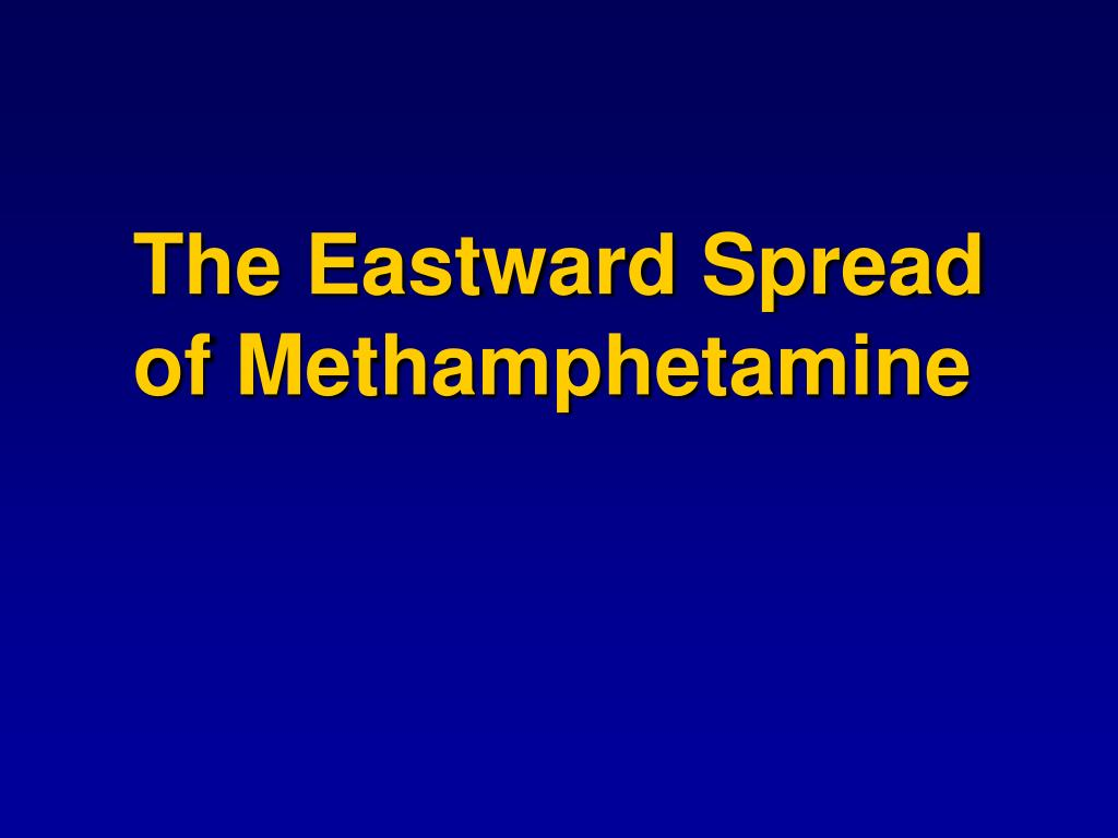 The Eastward Spread of Methamphetamine
