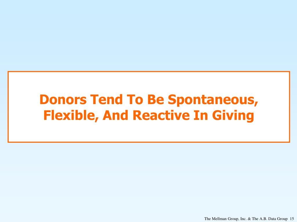 Donors Tend To Be Spontaneous, Flexible, And Reactive In Giving