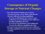 consequence of organic storage or nutrient changes