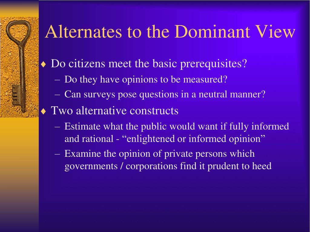 Alternates to the Dominant View