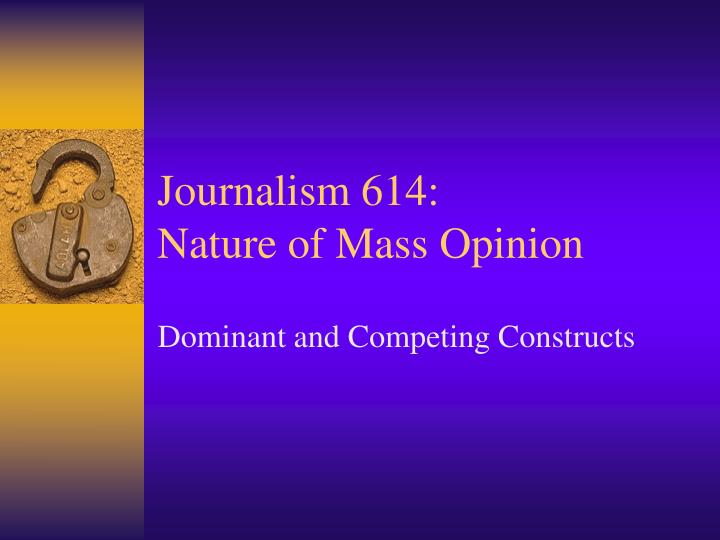 Journalism 614 nature of mass opinion l.jpg