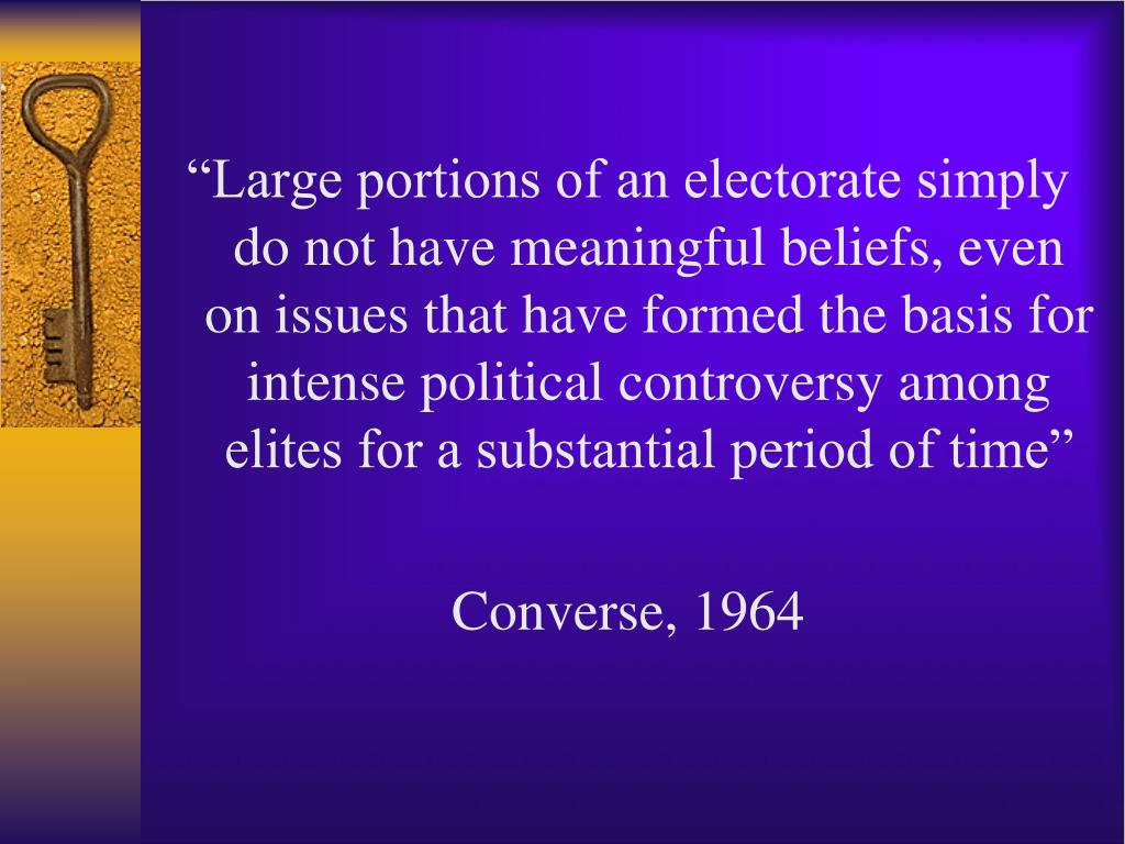 """""""Large portions of an electorate simply do not have meaningful beliefs, even on issues that have formed the basis for intense political controversy among elites for a substantial period of time"""""""