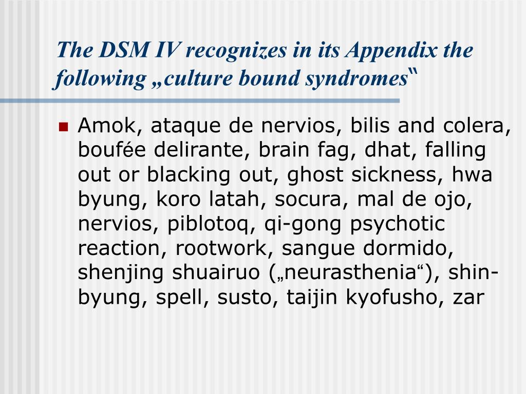 """The DSM IV recognizes in its Appendix the following """"culture bound syndromes"""