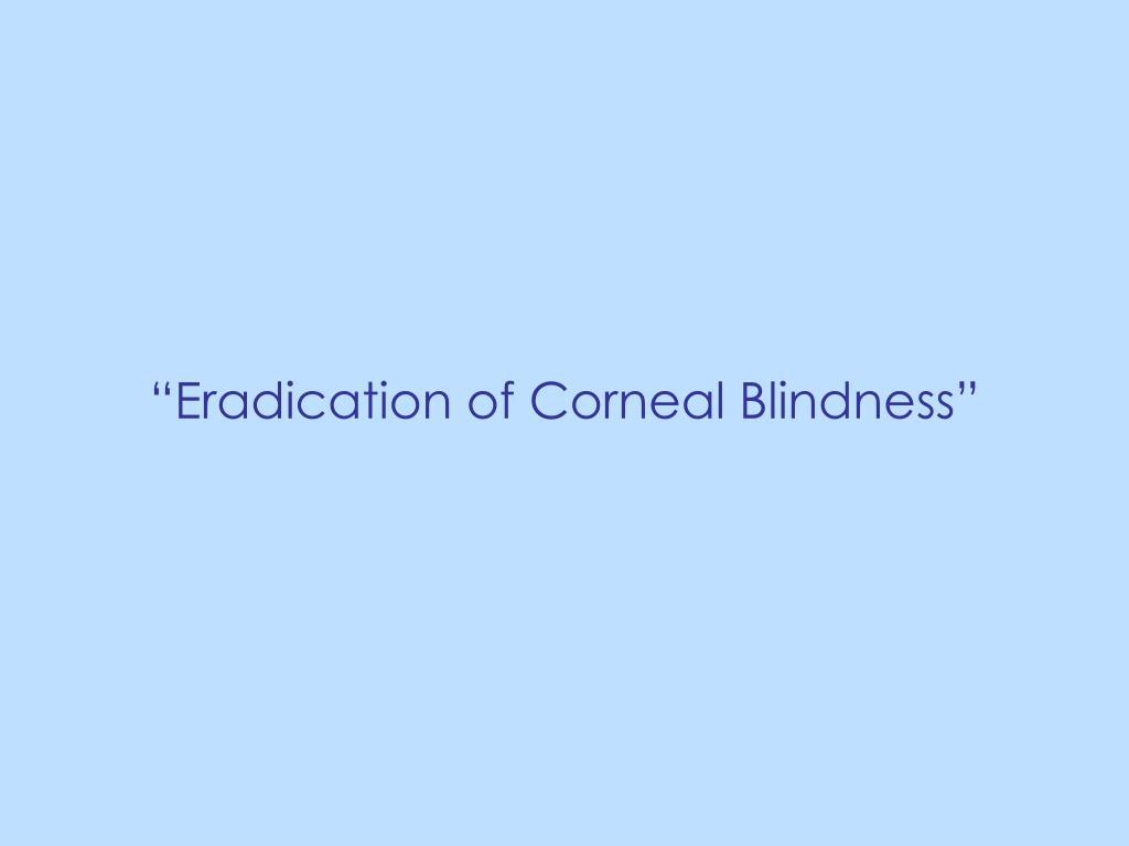 """""""Eradication of Corneal Blindness"""""""
