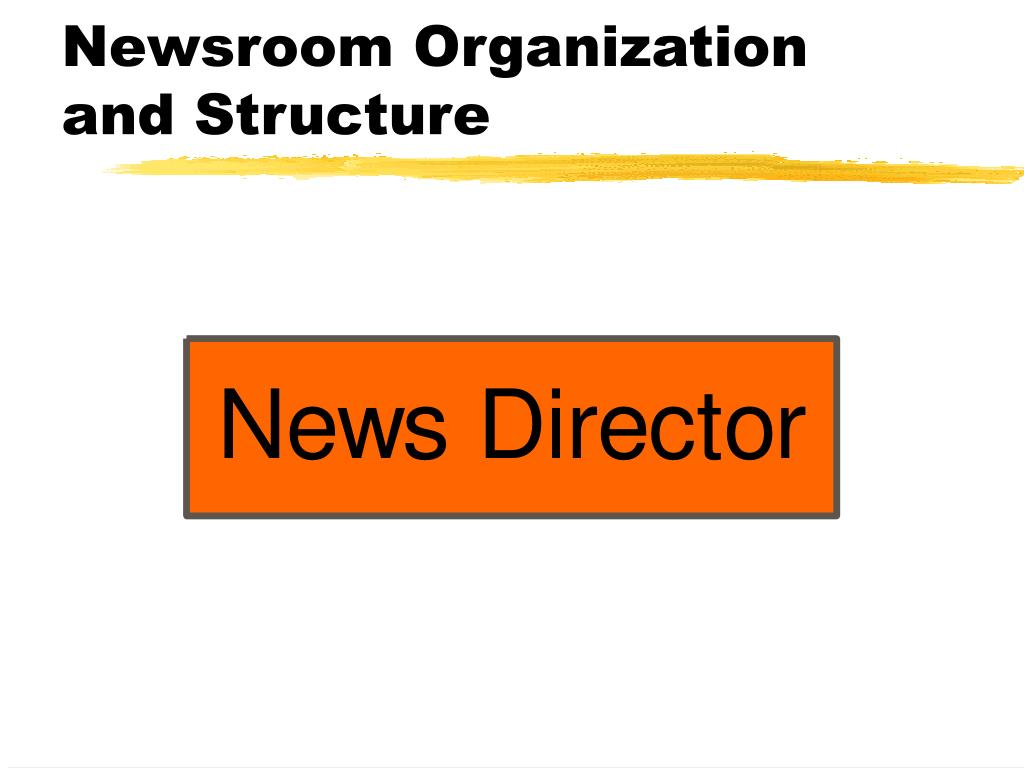 Newsroom Organization and Structure