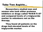 take two aspirin56