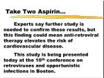 take two aspirin57