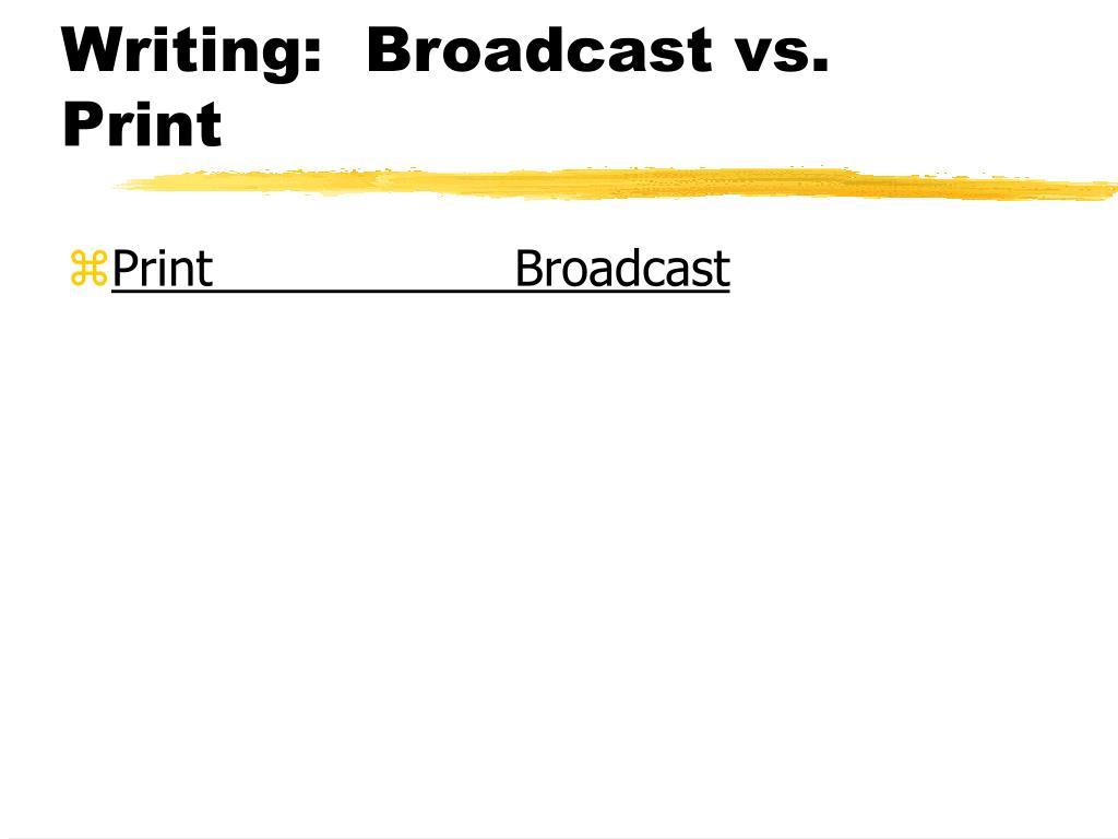 Writing:  Broadcast vs. Print