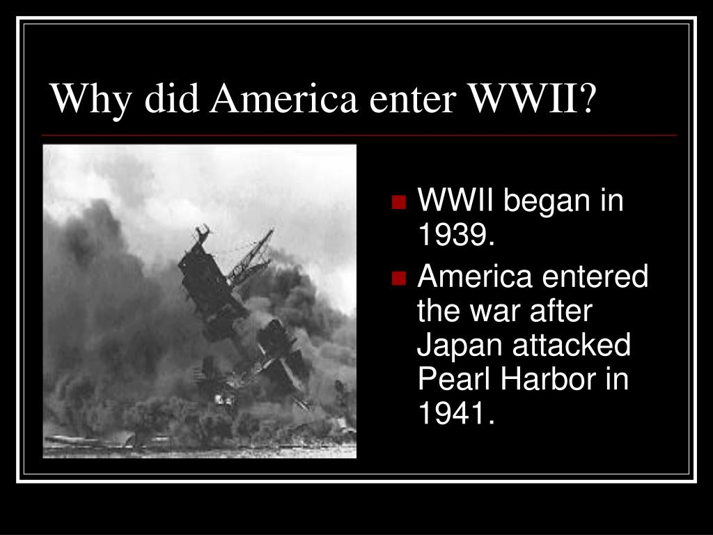 Why did America enter WWII?