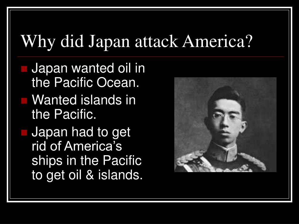 Why did Japan attack America?