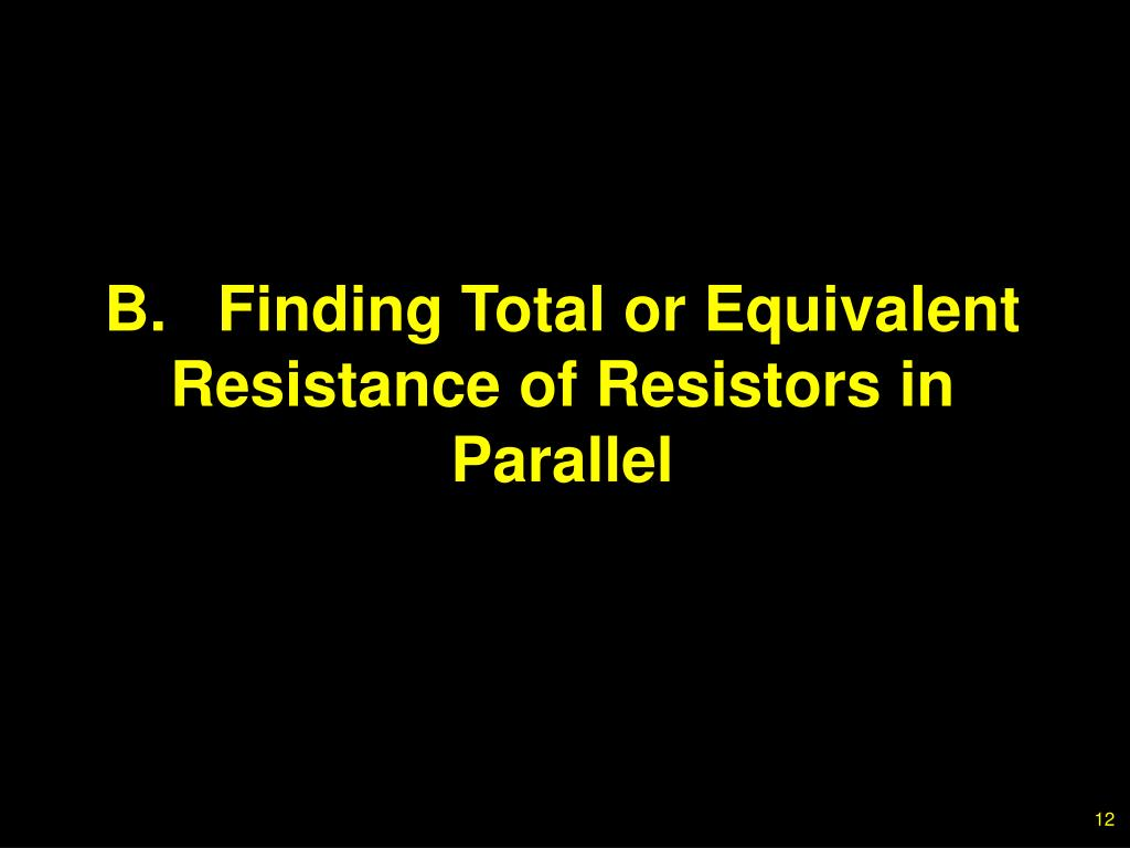 B.Finding Total or Equivalent Resistance of Resistors in Parallel