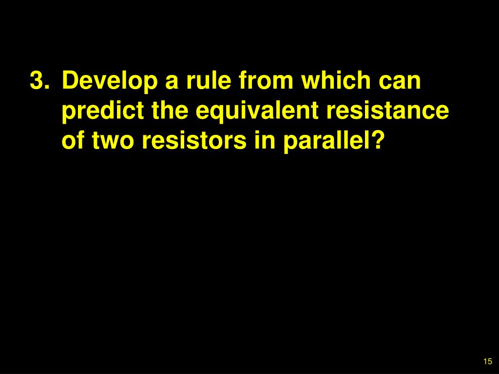 3.Develop a rule from which can predict the equivalent resistance of two resistors in parallel?