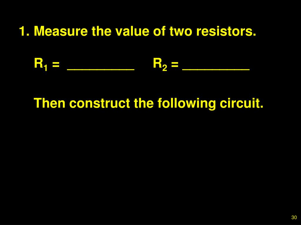 1.Measure the value of two resistors.
