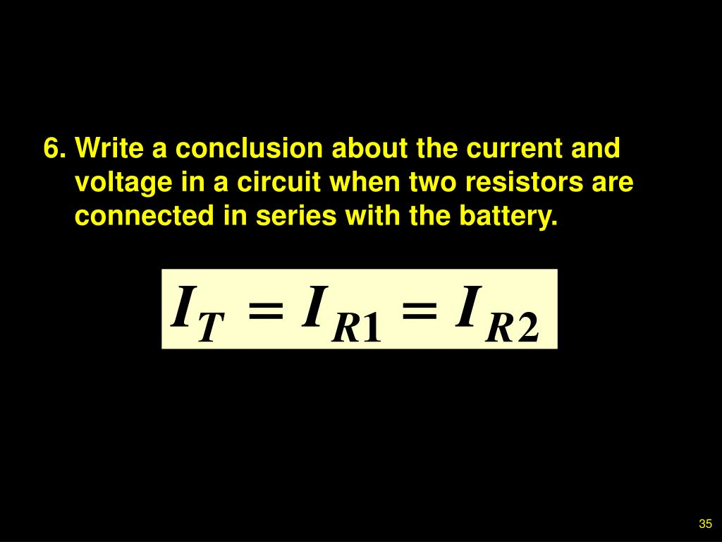6.Write a conclusion about the current and voltage in a circuit when two resistors are connected in series with the battery.