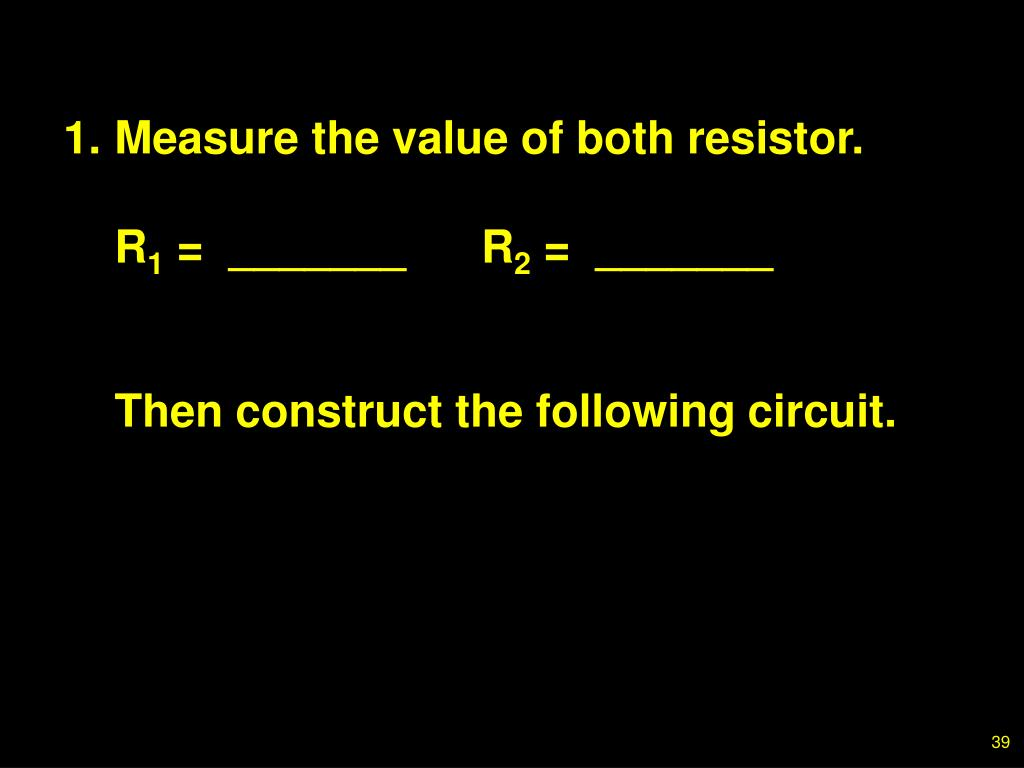 1.Measure the value of both resistor.
