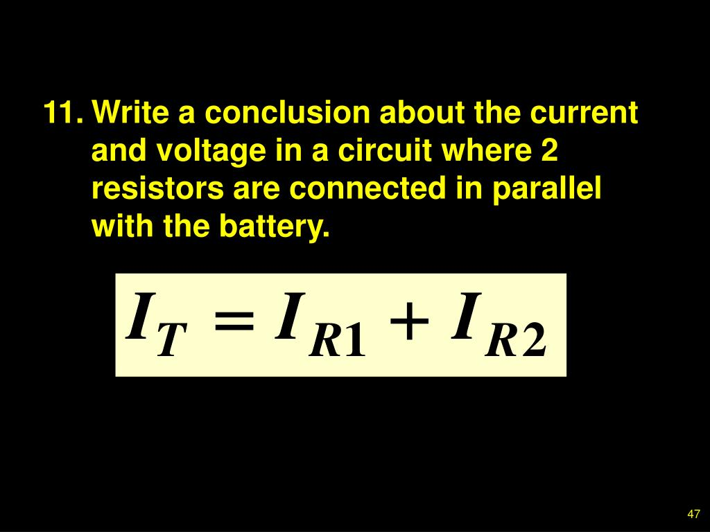 11.Write a conclusion about the current and voltage in a circuit where 2 resistors are connected in parallel with the battery.