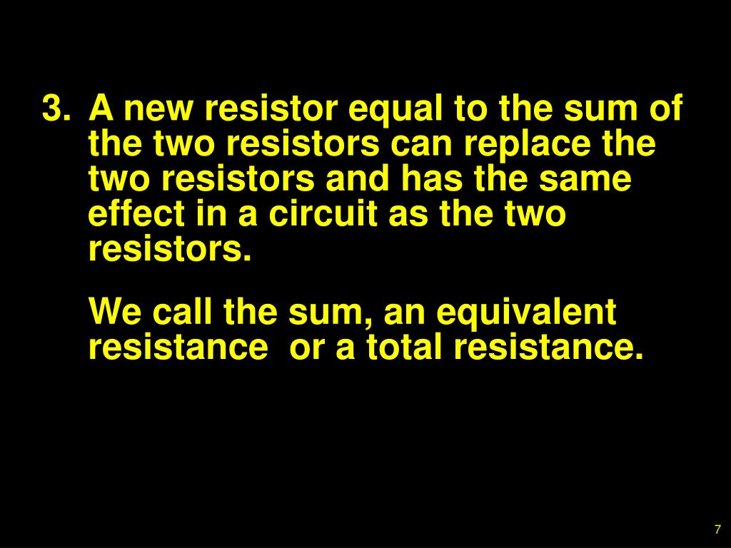 3.A new resistor equal to the sum of the two resistors can replace the two resistors and has the same effect in a circuit as the two resistors.