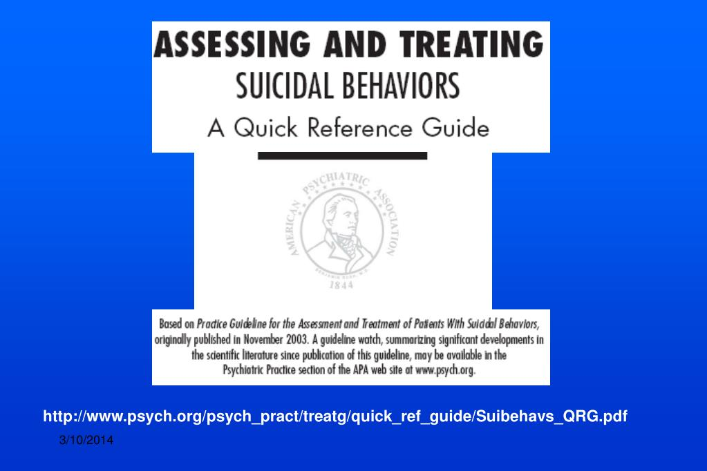 http://www.psych.org/psych_pract/treatg/quick_ref_guide/Suibehavs_QRG.pdf