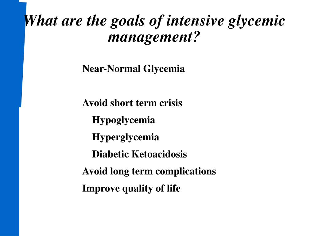 What are the goals of intensive glycemic management?