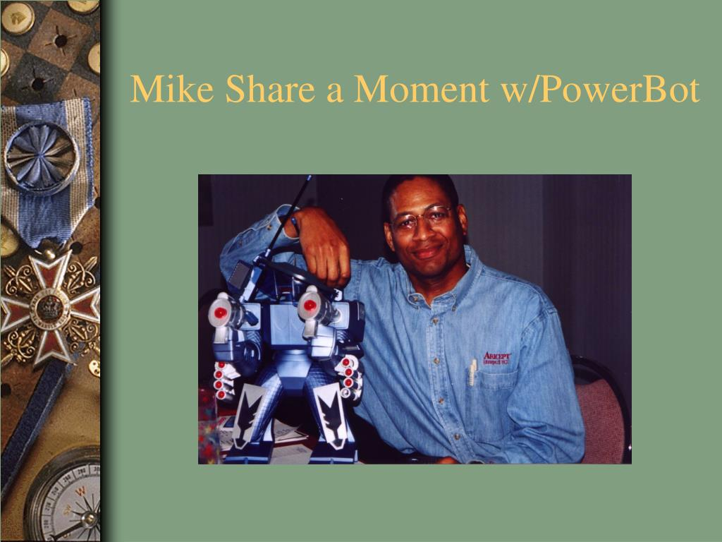 Mike Share a Moment w/PowerBot