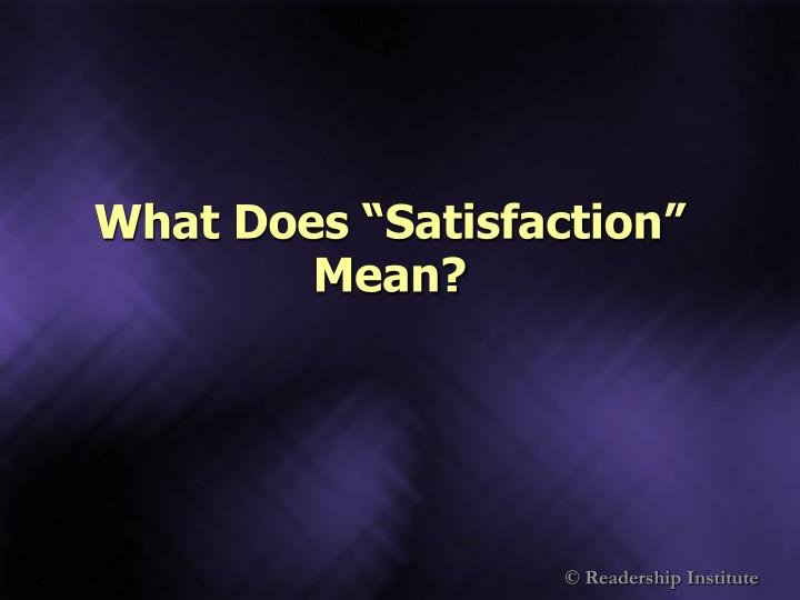 "What Does ""Satisfaction"" Mean?"