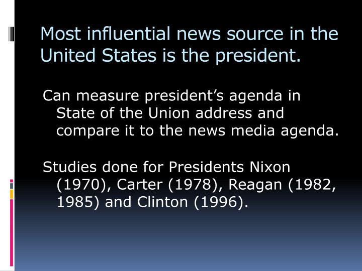 Most influential news source in the United States is the president.
